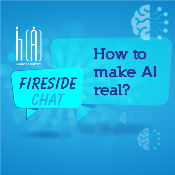 HoA Fireside Chat: How to make AI real?